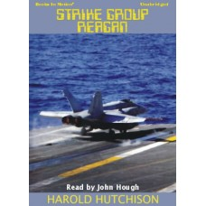 STRIKE GROUP REAGAN, by Harold Hutchison, Read by John Hough