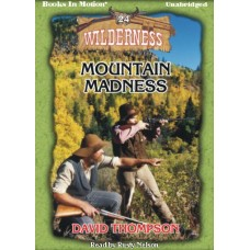 MOUNTAIN MADNESS, by David Thompson, (Wilderness Series, Book 24), Read by Rusty Nelson