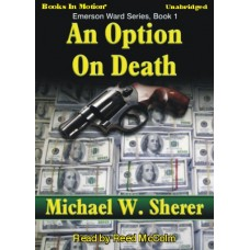 AN OPTION ON DEATH, by Michael Sherer, (Emerson Ward Series, Book 1), Read by Reed McColm