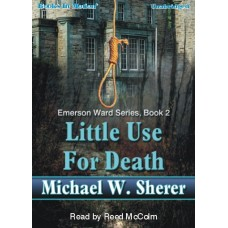 LITTLE USE FOR DEATH, by Michael Sherer, (Emerson Ward Series, Book 2), Read by Reed McColm