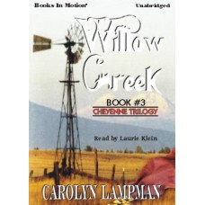 WILLOW CREEK, by Carolyn Lampman, (Cheyenne Trilogy Series, Book 3), Read by Laurie Klein