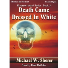 DEATH CAME DRESSED IN WHITE, by  Michael W. Sherer, (Emerson Ward Series, Book 3), Read by Reed McColm