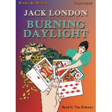 BURNING DAYLIGHT, by Jack London, Read by Tim Behrens