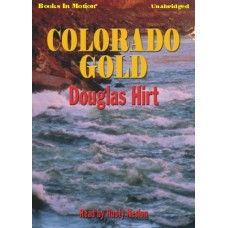 COLORADO GOLD, by Douglas Hirt, Read by Rusty Nelson