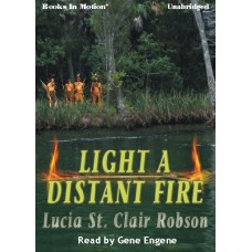 LIGHT A DISTANT FIRE, by Lucia St. Clair Robson (Lucia Robson), Read by Gene Engene