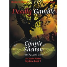 DEADLY GAMBLE, by Connie Shelton, (A Charlie Parker Mystery Series, Book 1), Read by Lynda Evans