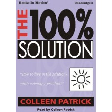 THE 100% SOLUTION, by Colleen Patrick, Read by Colleen Patrick