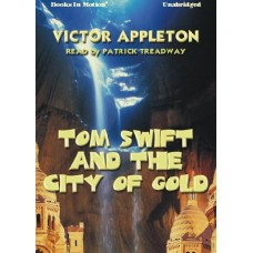TOM SWIFT AND THE CITY GOLD, by Victor Appleton, Read by Patrick Treadway