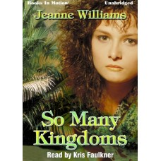 SO MANY KINGDOMS, by Jeanne Williams, Read by Kris Faulkner