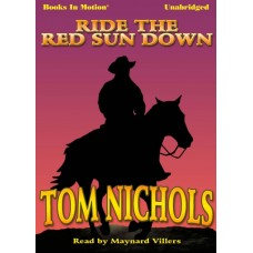 RIDE THE RED SUN DOWN, by Tom Nichols, Read by Maynard Villers