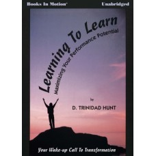 LEARNING TO LEARN (Maximizing Your Performance Potential), written and read by D. Trinidad Hunt