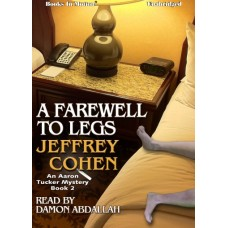 A FAREWELL TO LEGS, by Jeffrey Cohen, (Aaron Tucker Mystery Series, Book 2), Read by Damon Abdallah