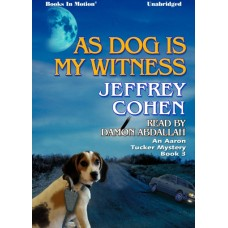AS DOG IS MY WITNESS, by Jeffrey Cohen, (Aaron Tucker Mystery Series, Book 3), Read by Damon Abdallah