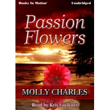 PASSION FLOWERS, by Molly Charles, Read by Kris Faulkner