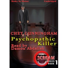 PSYCHOPATHIC KILLER, by Chet Cunningham, (Scream Series, Book 1), Read by Damon Abdallah