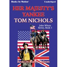 HER MAJESTY'S YANKEE, by Tom Nichols, (John Whyte Series, Book 1), Read by Rusty Nelson