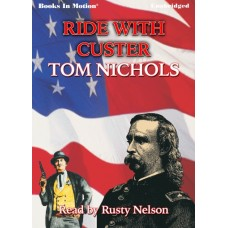 RIDE WITH CUSTER, by Tom Nichols, (John Whyte Series, Book 2), Read by Rusty Nelson