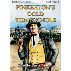 PINKERTON'S GOLD, by Tom Nichols, (John Whyte Series, Book 4), Read by Rusty Nelson
