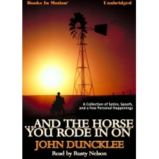 ...AND THE HORSE YOU RODE IN ON, by John Duncklee, Read by Rusty Nelson