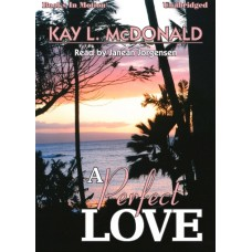 A PERFECT LOVE, by Kay L. McDonald, Read by Janean Jorgensen