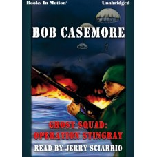 GHOST SQUAD: OPERATION STINGRAY, by Bob Casemore, Read by Jerry Sciarrio