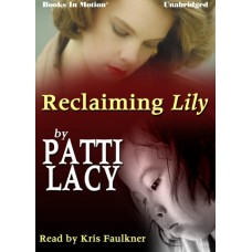 RECLAIMING LILY, by Patti Lacy, Read by Kris Faulkner