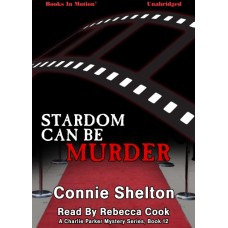 STARDOM CAN BE MURDER, by Connie Shelton, (A Charlie Parker Mystery Series, Book 12), read by Rebecca Cook