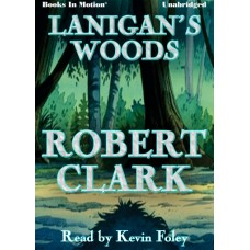 LANIGAN'S WOODS, by Robert Clark, Read by Kevin Foley