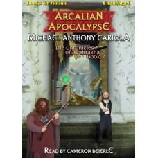 ARCALIAN APOCALYPSE, by Michael Anthony Cariola, (The Chronicles of Abahrazha, Book 2), Read by Cameron Beierle