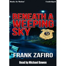 BENEATH A WEEPING SKY, by Frank Zafiro, (A River City Crime Novel, Book 3), Read by Michael Bowen
