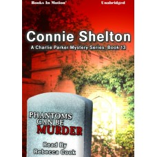 PHANTOMS CAN BE MURDER, by Connie Shelton, (A Charlie Parker Mystery, Book 13), Read by Rebecca Cook