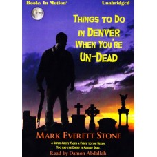 THINGS TO DO IN DENVER WHEN YOU'RE UNDEAD, by Mark Everett Stone, (From the Files of the BSI, Book 1), Read by Damon Abdallah