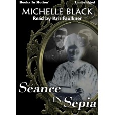 SEANCE IN SEPIA, by Michelle Black, Read by Kris Faulkner