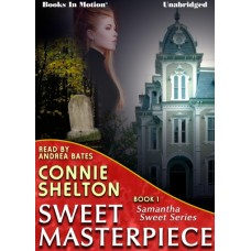 SWEET MASTERPIECE, by Connie Shelton, (Samantha Sweet Series, Book 1), Read by Andrea Bates