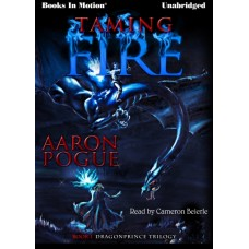 TAMING FIRE, by Aaron Pogue, (Dragonprince Trilogy, Book 1), Read by Cameron Beierle
