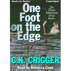 ONE FOOT ON THE EDGE, by C.K. Crigger, (The China Bohannon Series, Book 1), read by Rebecca Cook