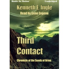 THIRD CONTACT, by Kenneth E. Ingle, (Contact Series, Book 3), Read by Gene Engene