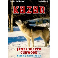 KAZAN, by James Oliver Curwood, Read by Kevin Foley