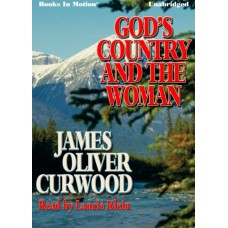 GOD'S COUNTRY AND THE WOMAN, by James Oliver Curwood, Read by Laurie Klein