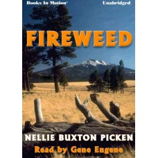 FIREWEED, by Nellie Buxton Picken, Read by Gene Engene