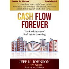 CASH FLOW FOREVER, by Jeff K. Johnson, Read by Jerry Sciarrio