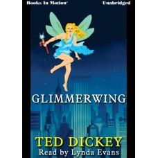 GLIMMERWING, by Ted Dickey, Read by Lynda Evans