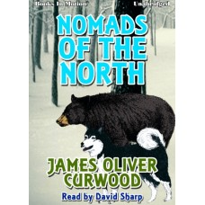 NOMADS OF THE NORTH, by James Oliver Curwood, Read by David Sharp