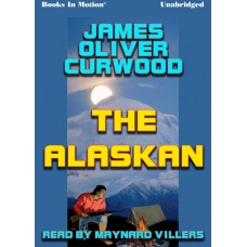 THE ALASKAN, by James Oliver Curwood, Read by Maynard Villers