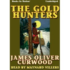 THE GOLD HUNTERS, by James Oliver Curwood, Read by Maynard Villers