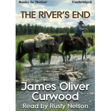 THE RIVER'S END, by James Oliver Curwood, Read by Rusty Nelson