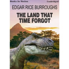 THE LAND THAT TIME FORGOT, by Edgar Rice Burroughs, Read by David Sharp
