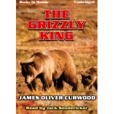 THE GRIZZLY KING, by James Oliver Curwood, Read by Jack Sondericker