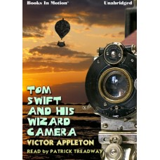TOM SWIFT AND HIS WIZARD CAMERA, by Victor Appleton, Read by Patrick Treadway