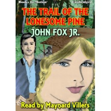 THE TRAIL OF THE LONESOME PINE, by John Fox Jr., Read by Maynard Villers